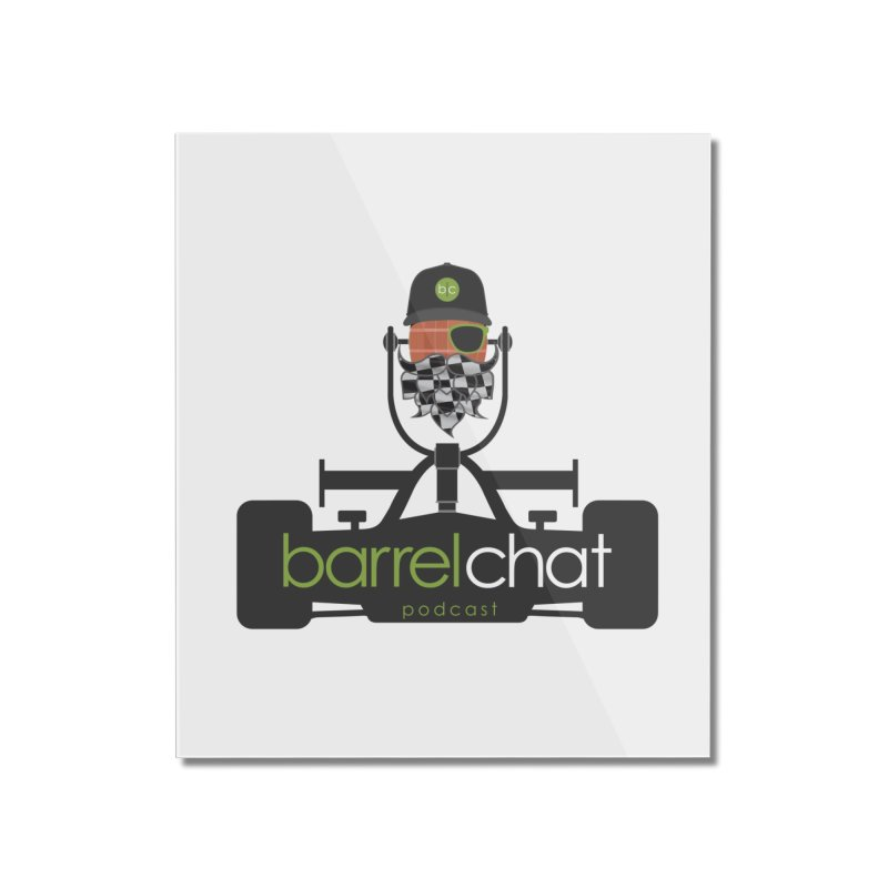 Race Day Barrel Chat Podcast Home Mounted Acrylic Print by Barrel Chat Podcast Merch Shop