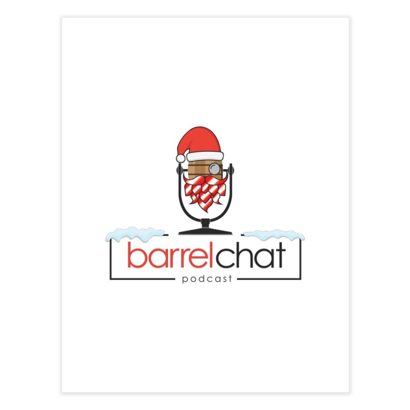 Barrel Chat Podcast - Christmas Home Fine Art Print by Barrel Chat Podcast Merch Shop