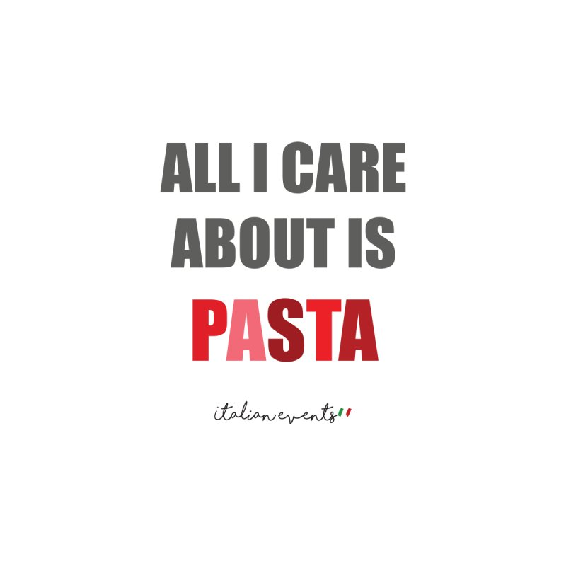 All I Care About Is Pasta Men's T-Shirt by BayAreaItalianEvents's Artist Shop