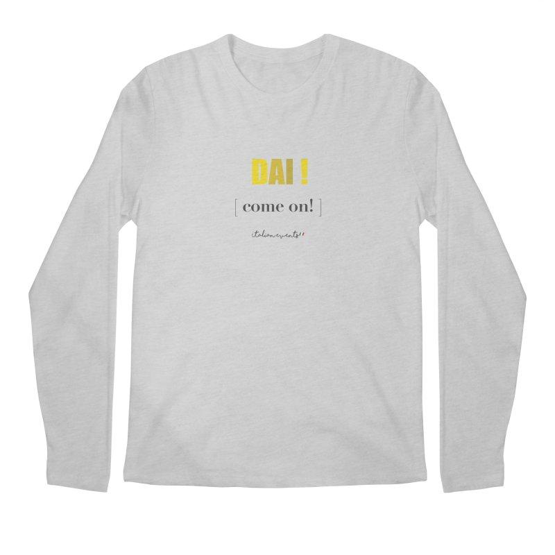 DAI! Come on! Men's Longsleeve T-Shirt by BayAreaItalianEvents's Artist Shop