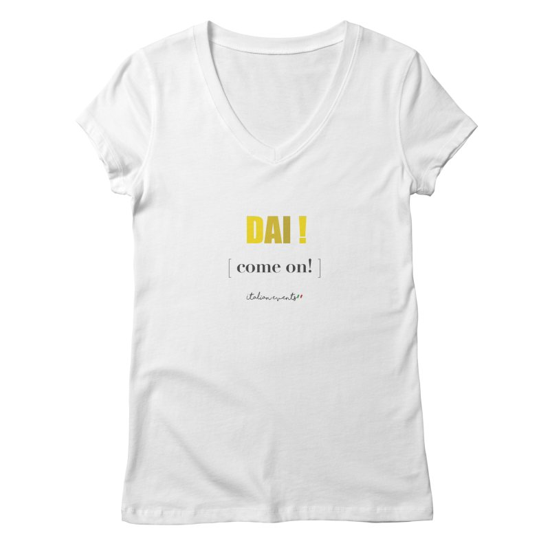DAI! Come on! Women's V-Neck by BayAreaItalianEvents's Artist Shop