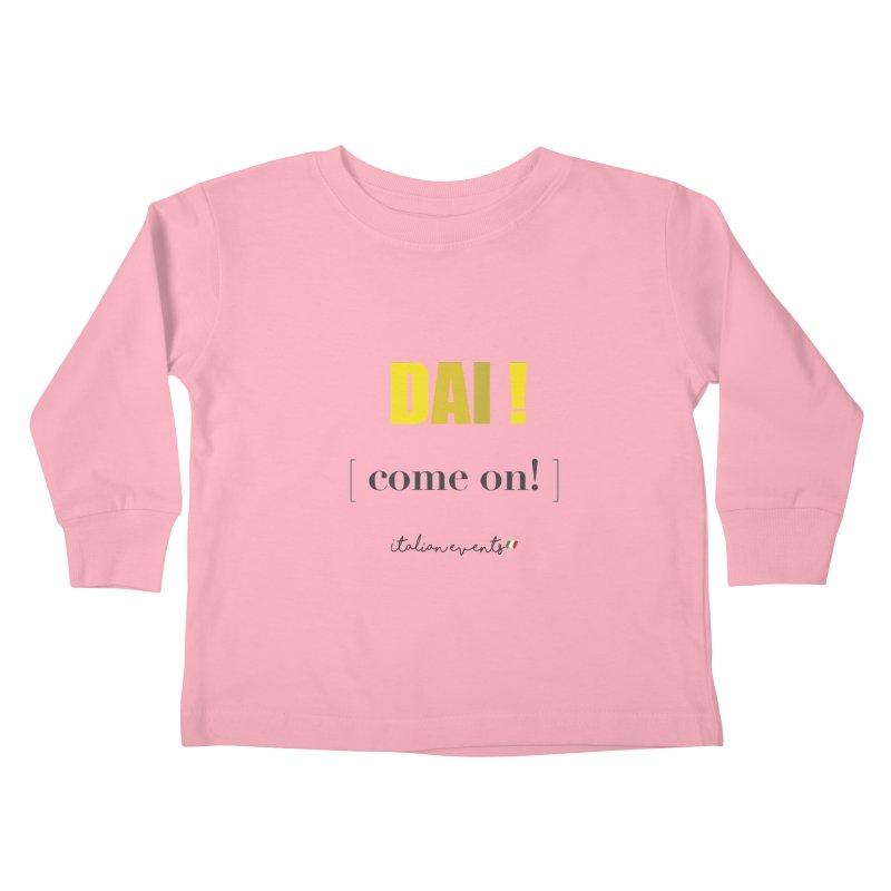 DAI! Come on! Kids Toddler Longsleeve T-Shirt by BayAreaItalianEvents's Artist Shop