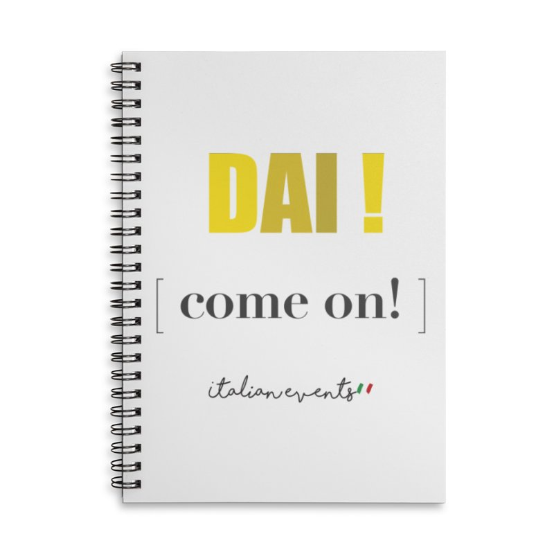 DAI! Come on! Accessories Notebook by BayAreaItalianEvents's Artist Shop