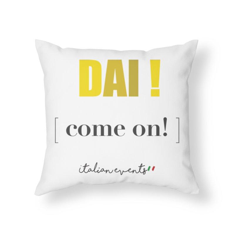 DAI! Come on! Home Throw Pillow by BayAreaItalianEvents's Artist Shop