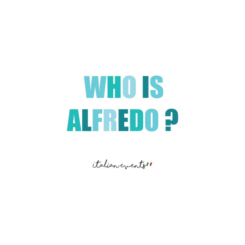 Who is Alfredo? Men's T-Shirt by BayAreaItalianEvents's Artist Shop