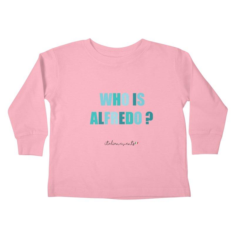 Who is Alfredo? Kids Toddler Longsleeve T-Shirt by BayAreaItalianEvents's Artist Shop
