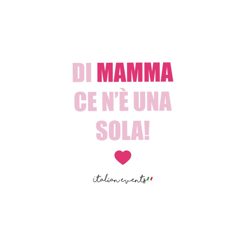Di Mamma ce n'è una sola! Men's T-Shirt by BayAreaItalianEvents's Artist Shop
