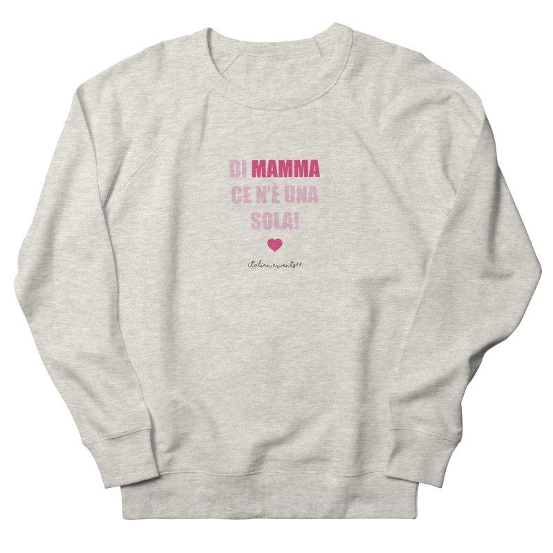 Di Mamma ce n'è una sola! Men's Sweatshirt by BayAreaItalianEvents's Artist Shop
