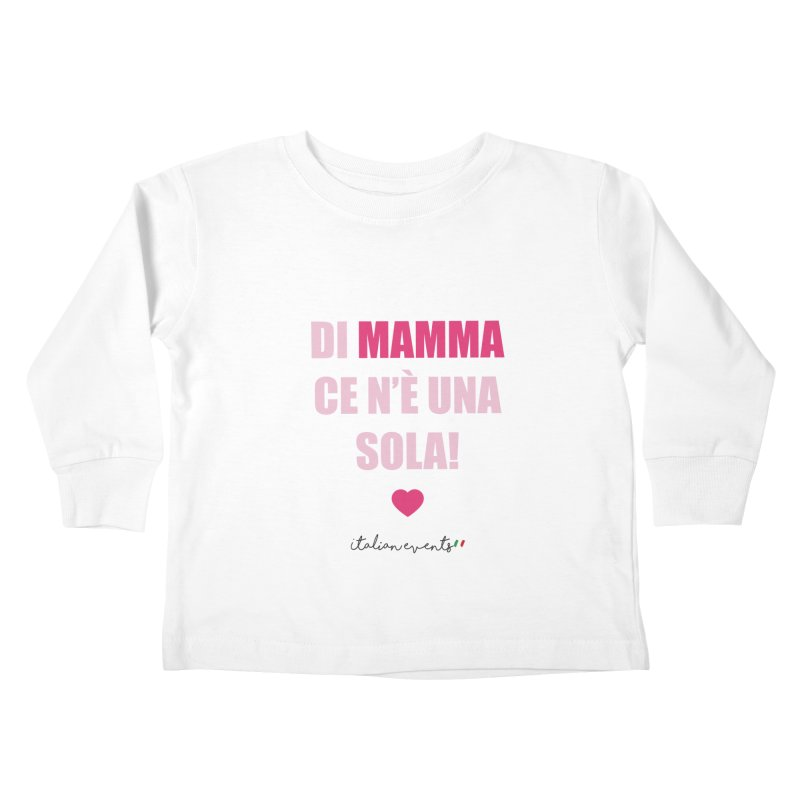 Di Mamma ce n'è una sola! Kids Toddler Longsleeve T-Shirt by BayAreaItalianEvents's Artist Shop