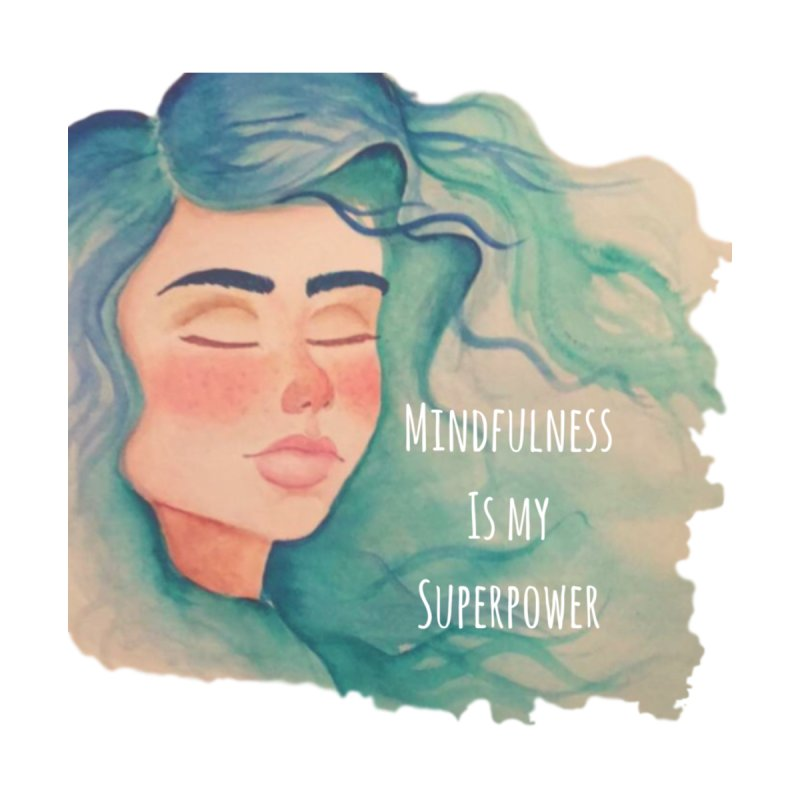 Mindfulness is my superpower by Beingmindful's Artist Shop