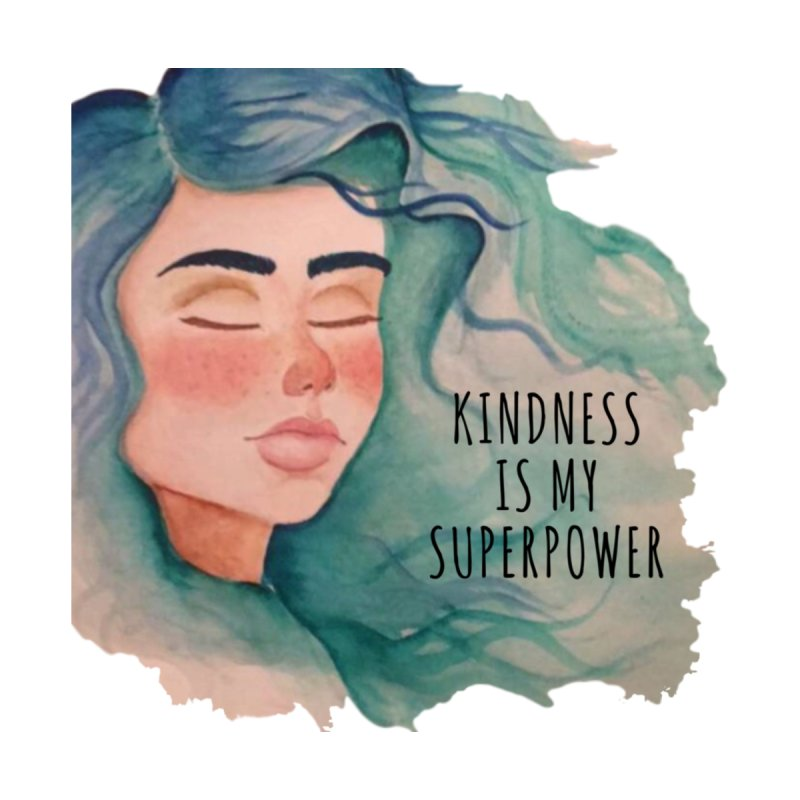 Kindness is my superpower by Beingmindful's Artist Shop