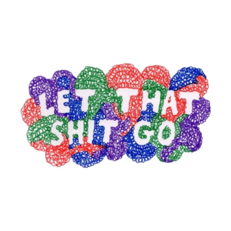 Let That Sh*t Go... by Beingmindful's Artist Shop