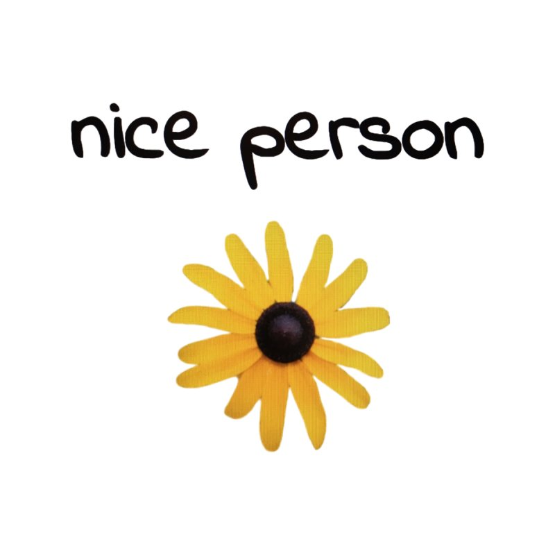 nice person by Beingmindful's Artist Shop