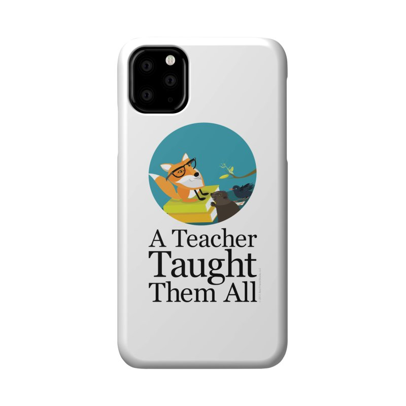 A Teacher Taught Them All Accessories Phone Case by BestFriends's Artist Shop