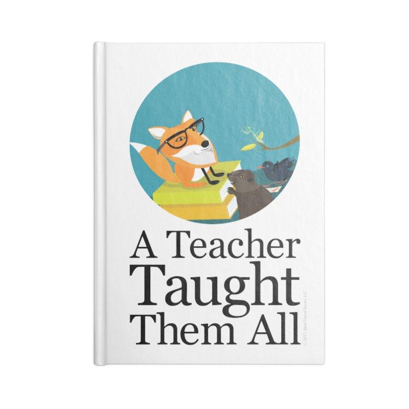 A Teacher Taught Them All Accessories Notebook by BestFriends's Artist Shop