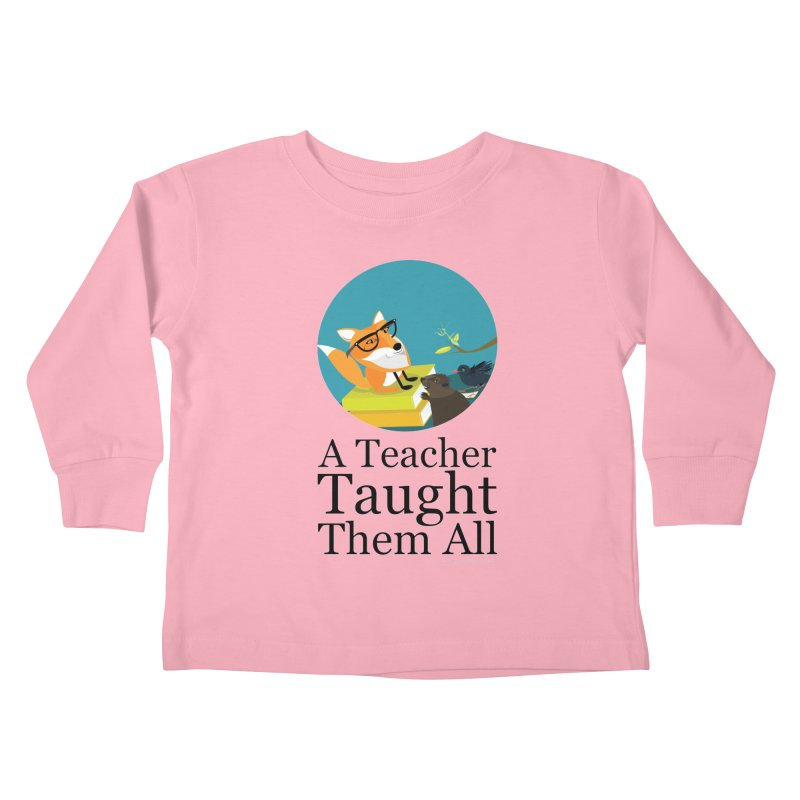 A Teacher Taught Them All Kids Toddler Longsleeve T-Shirt by BestFriends's Artist Shop