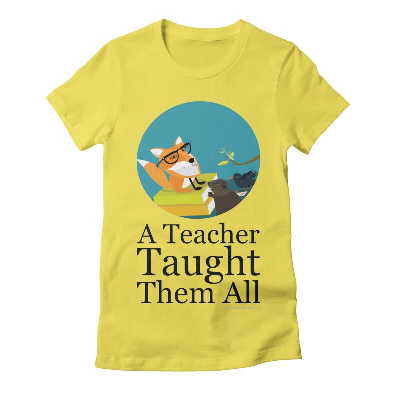A Teacher Taught Them All Women's T-Shirt by BestFriends's Artist Shop