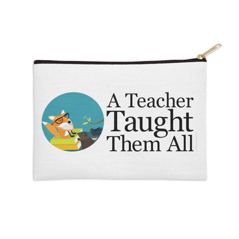 A Teacher Taught Them All Accessories Zip Pouch by BestFriends's Artist Shop