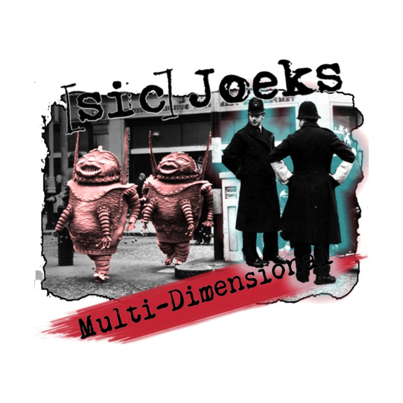 [sic] Joeks - Multi-Dimensional (Aliens and Bobbys) by BestMarkMiller's Artist Shop