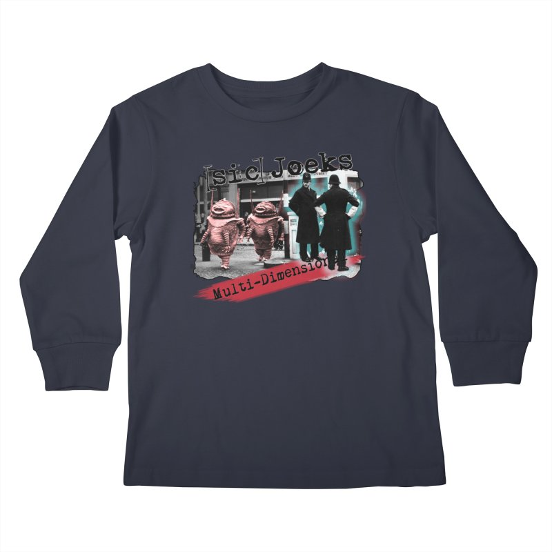 [sic] Joeks - Multi-Dimensional (Aliens and Bobbys) Kids Longsleeve T-Shirt by BestMarkMiller's Artist Shop