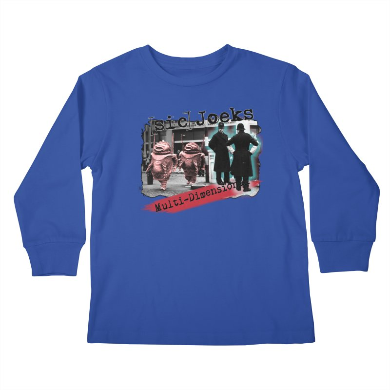 [sic] Joeks - Multi-Dimensional (Aliens and Bobbys) Kids Longsleeve T-Shirt by BestMarkMiller's Artist Shop
