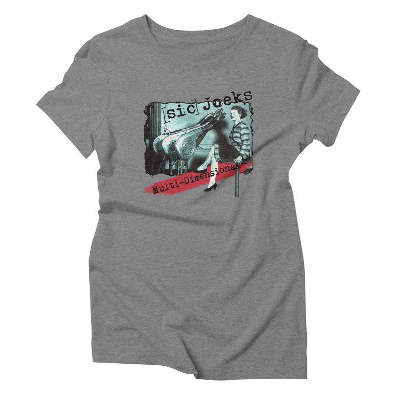 sic Joeks - Multi-Dimensional (Atomic Hairdryer) Women's Triblend T-Shirt by BestMarkMiller's Artist Shop