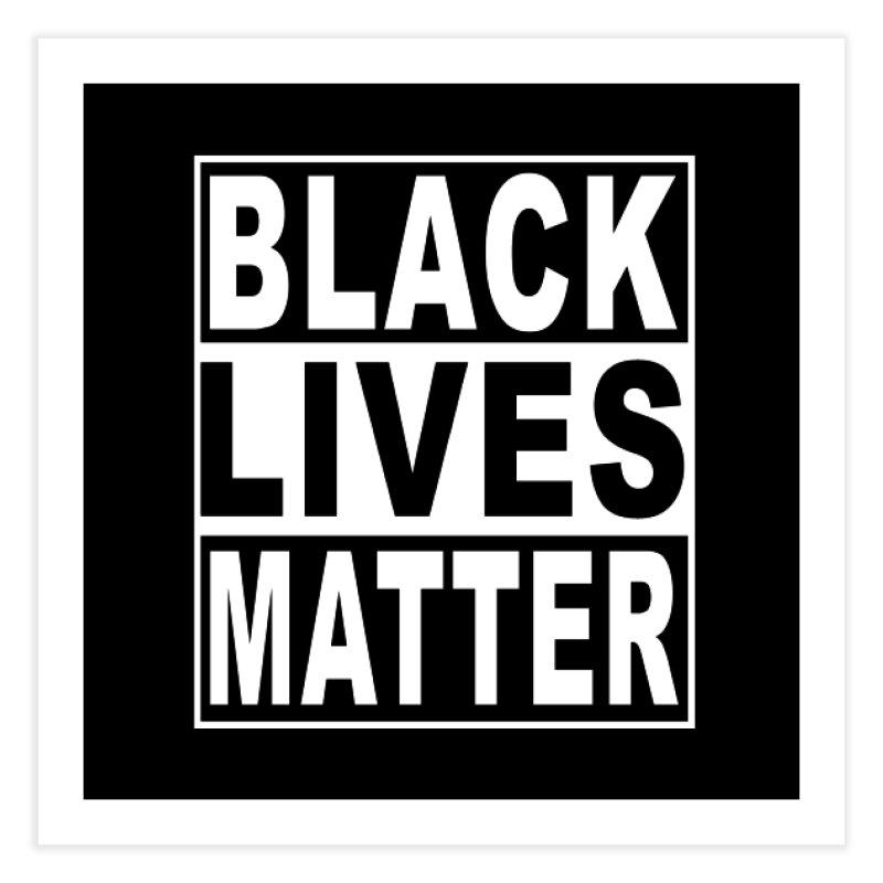 Black Lives Matter - Original Home Fine Art Print by Black Liberation