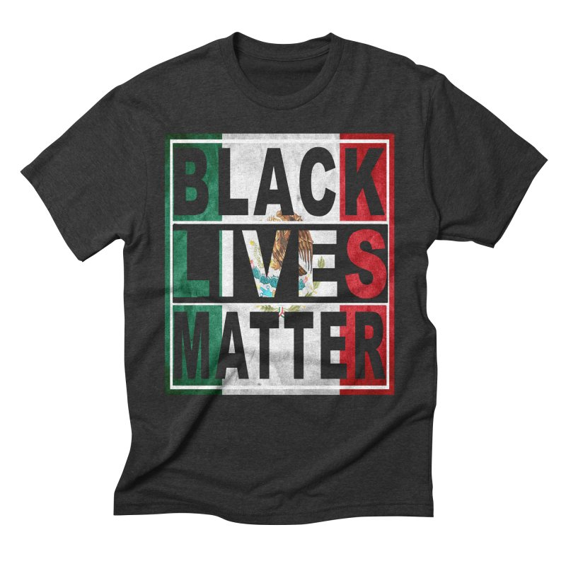 Black Lives Matter - Mexican Flag Men's Triblend T-shirt by Black Liberation
