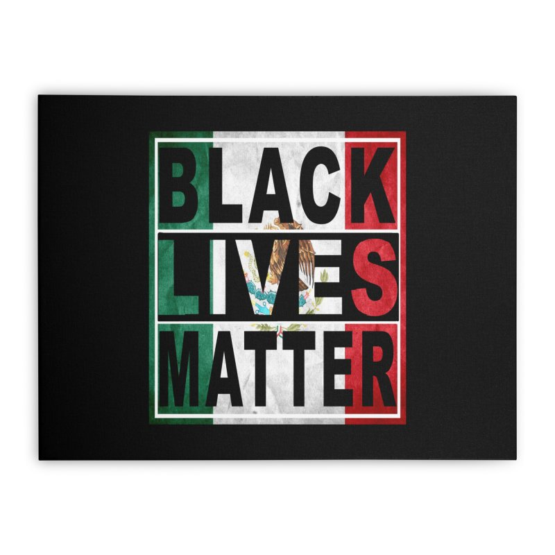 Black Lives Matter - Mexican Flag Home Stretched Canvas by Black Liberation