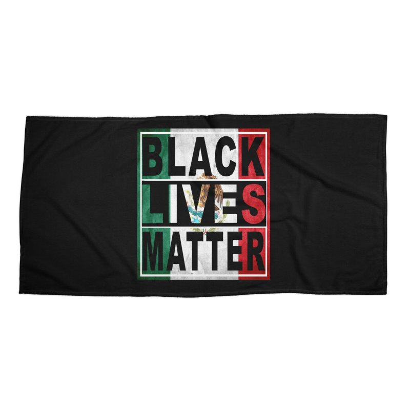 Black Lives Matter - Mexican Flag Accessories Beach Towel by Black Liberation