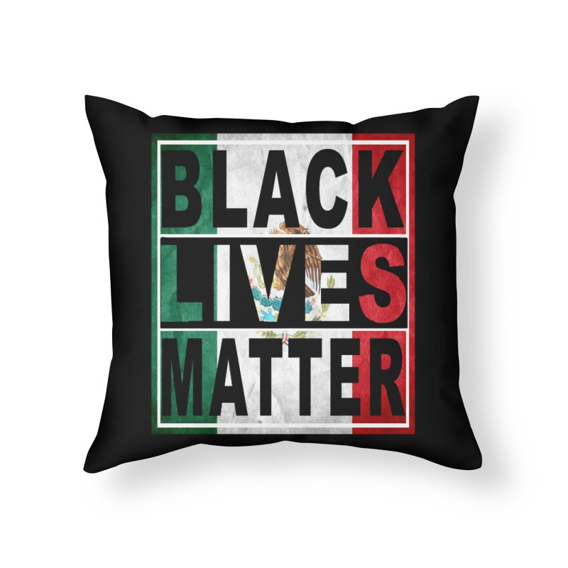 Black Lives Matter - Mexican Flag Home Throw Pillow by Black Liberation
