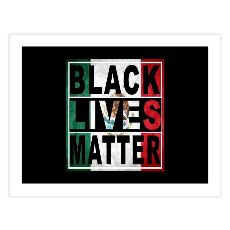 Black Lives Matter - Mexican Flag Home Fine Art Print by Black Liberation