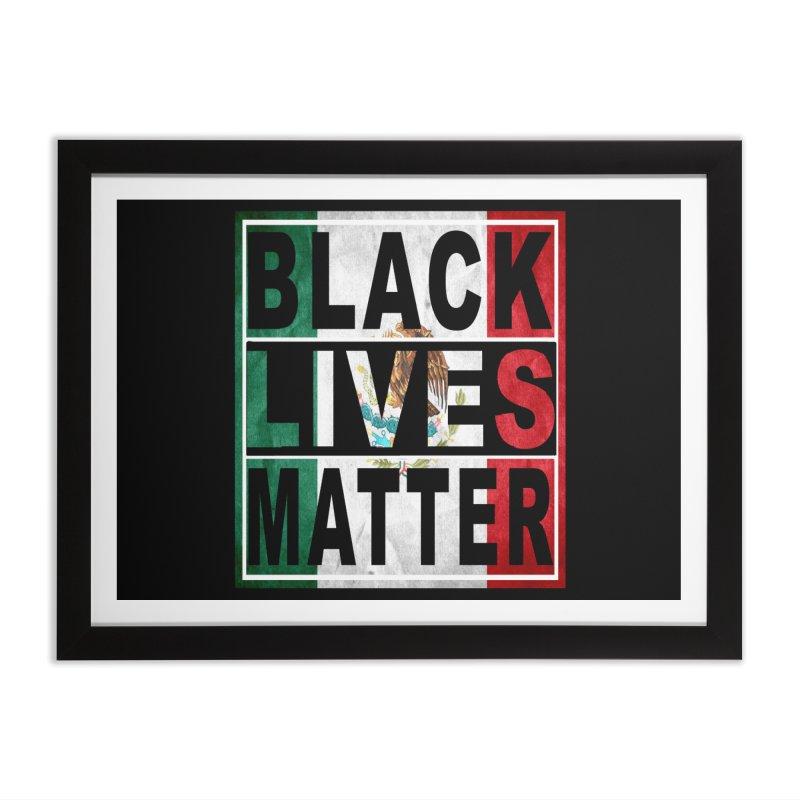 Black Lives Matter - Mexican Flag Home Framed Fine Art Print by Black Liberation