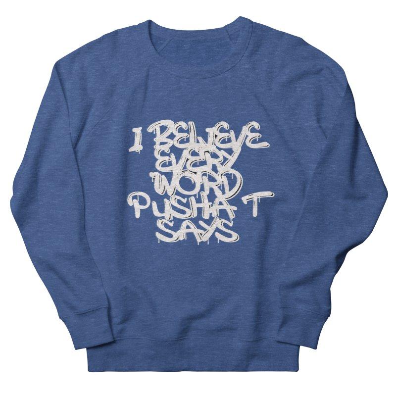 i believe every word pusha t says Men's Sweatshirt by BLACK TVRTLE NECK