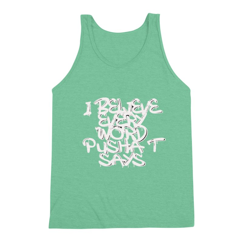 i believe every word pusha t says Men's Tank by BLACK TVRTLE NECK