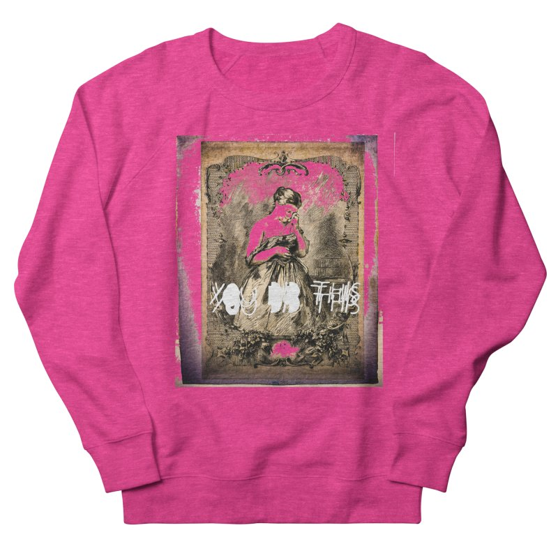You Did This Women's French Terry Sweatshirt by BLACK TVRTLE NECK