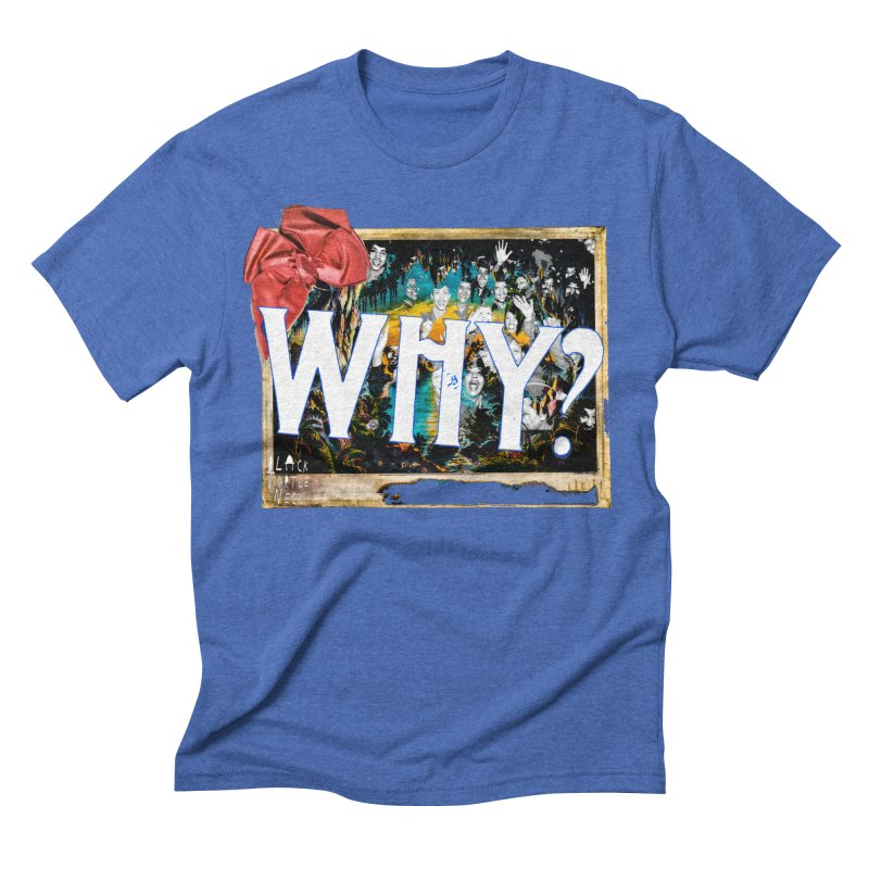 WHY Men's Triblend T-Shirt by BLACK TVRTLE NECK