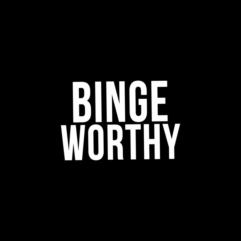 BINGE WORTHY by Blue Music Productions's Artist Shop