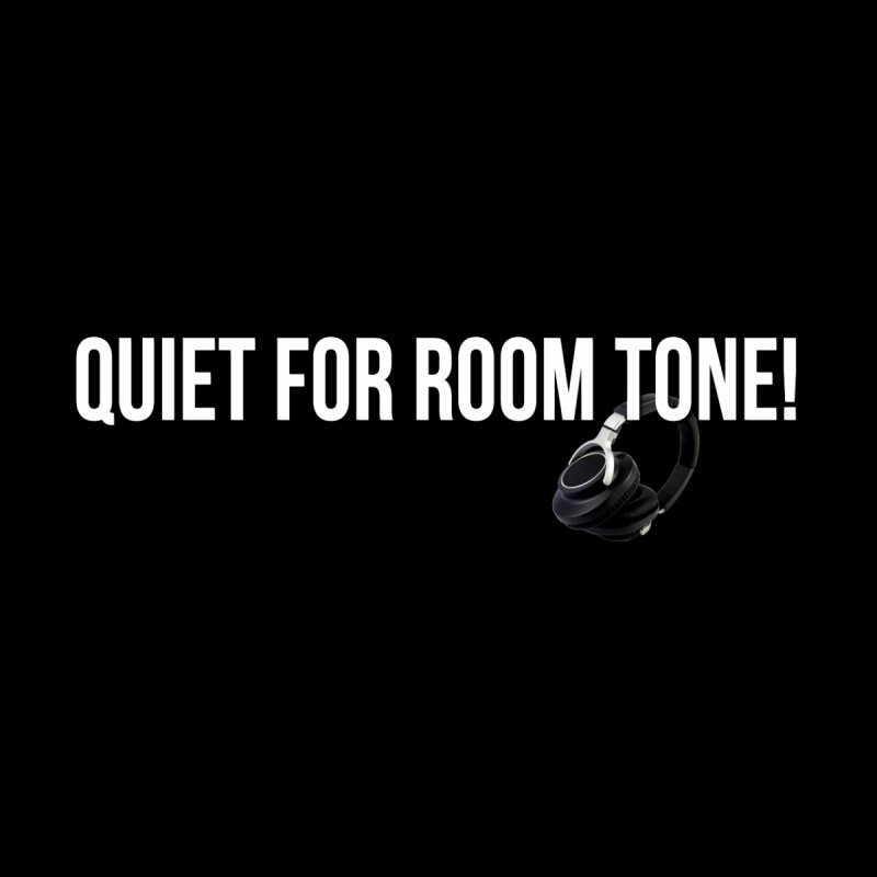 Quiet for Room Tone! by Blue Music Productions's Artist Shop