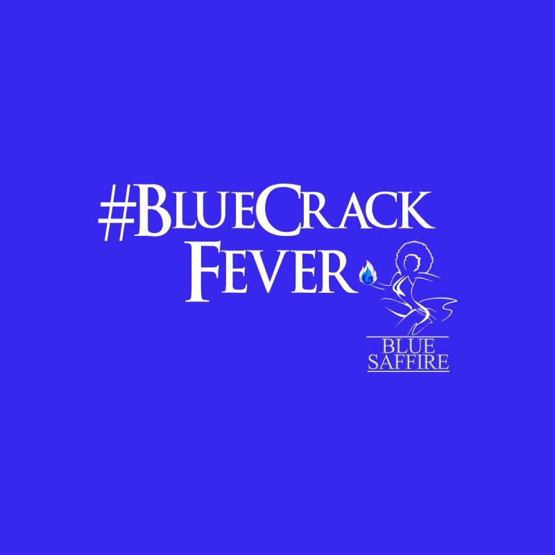 Blue Crack Fever by Blue Saffire's Artist Shop