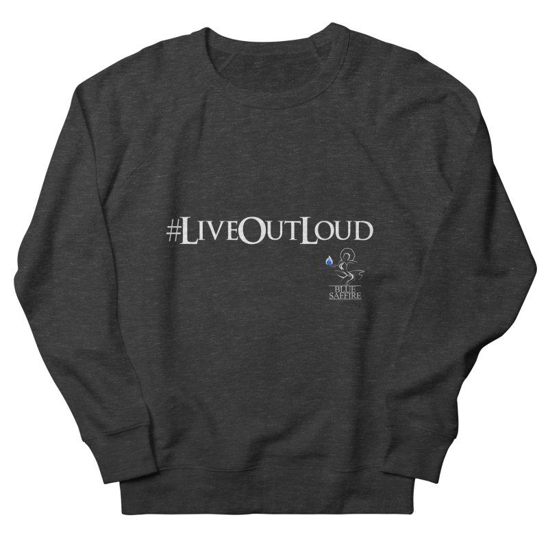 Live Out Loud Blue Tees Women's French Terry Sweatshirt by Blue Saffire's Artist Shop