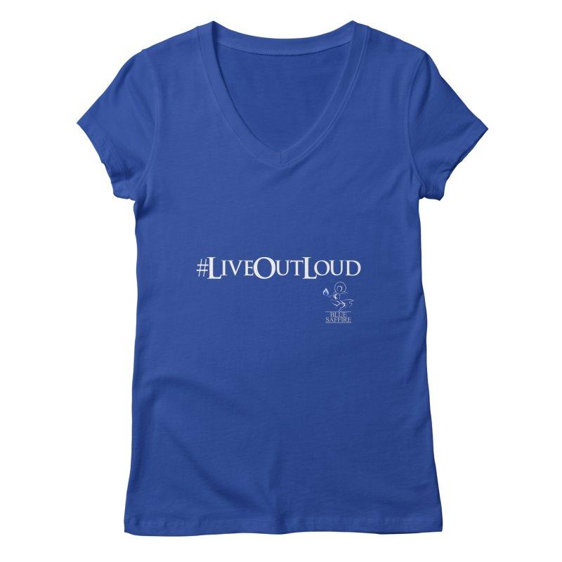 Live Out Loud Blue Tees Women's Regular V-Neck by Blue Saffire's Artist Shop