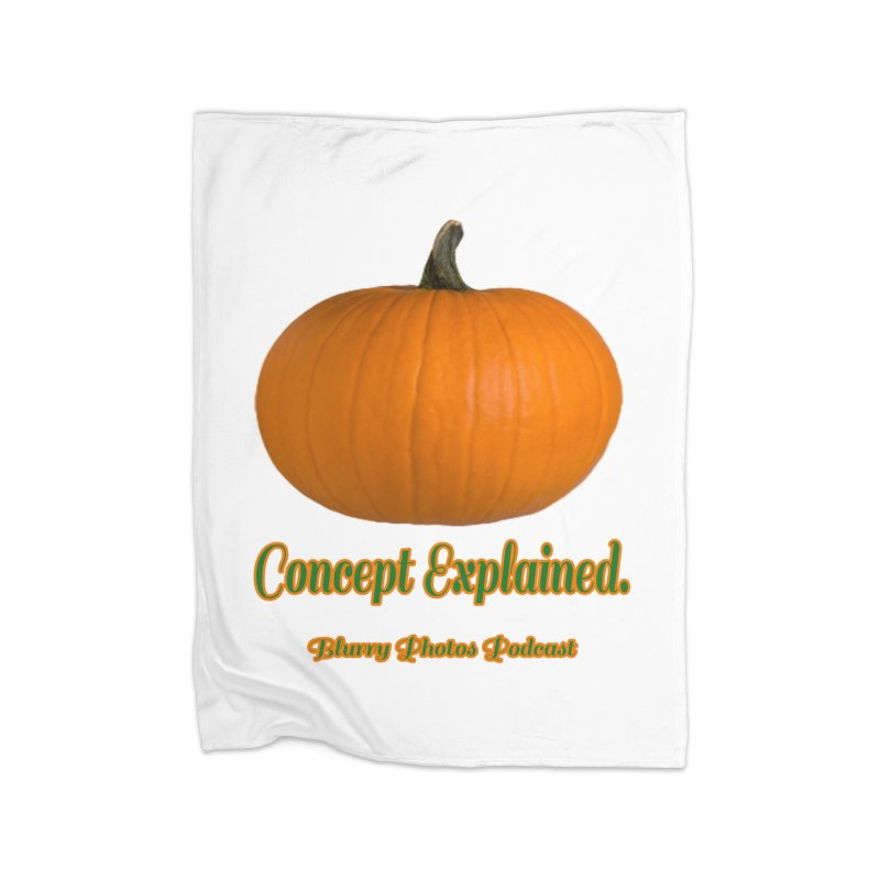 Pumpkin Explanation Home Fleece Blanket Blanket by Blurry Photos's Artist Shop