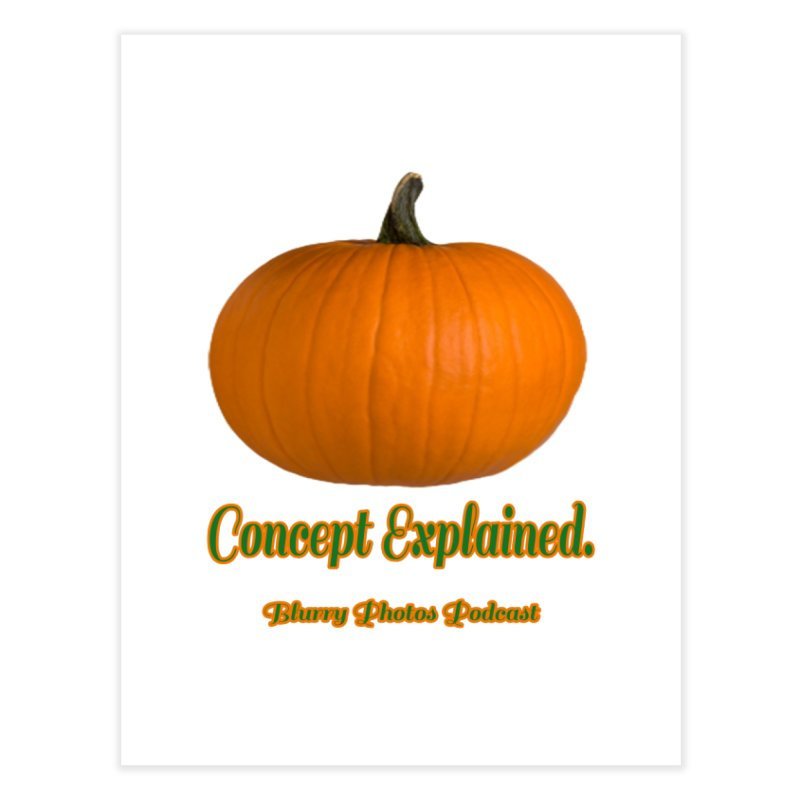 Pumpkin Explanation Home Fine Art Print by Blurry Photos's Artist Shop