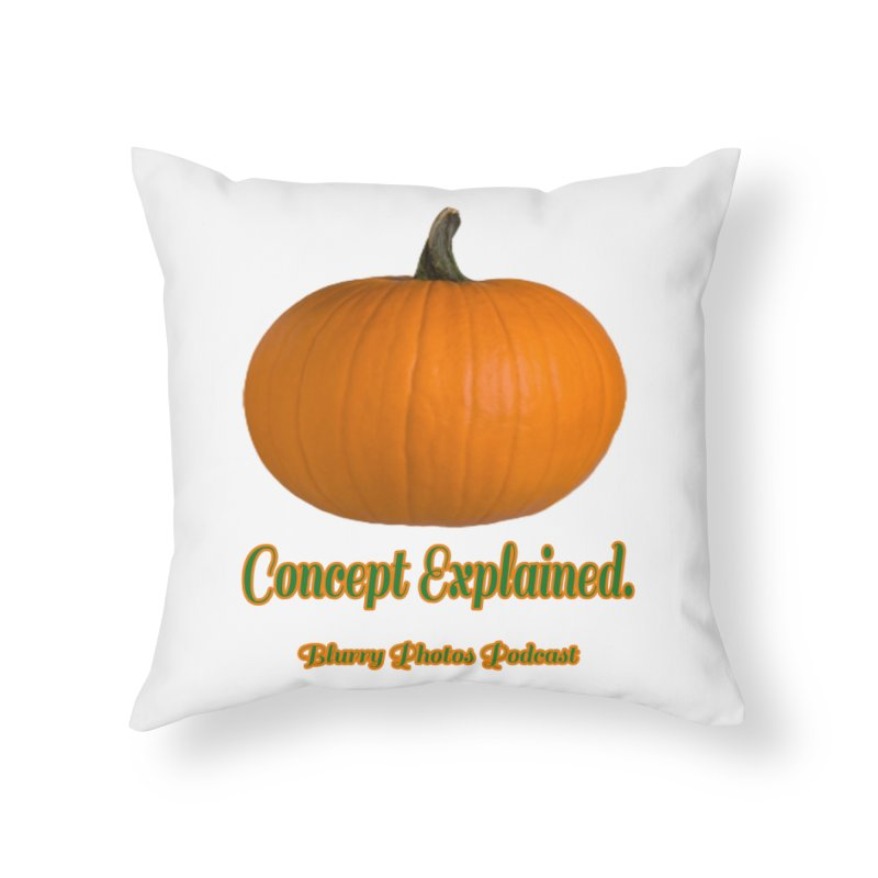 Pumpkin Explanation Home Throw Pillow by Blurry Photos's Artist Shop