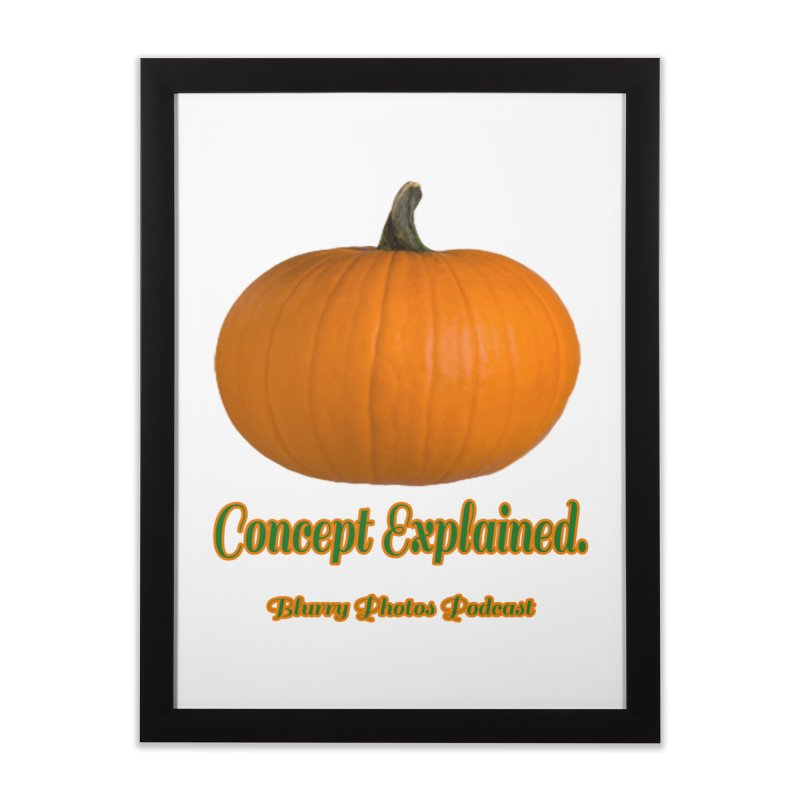 Pumpkin Explanation Home Framed Fine Art Print by Blurry Photos's Artist Shop