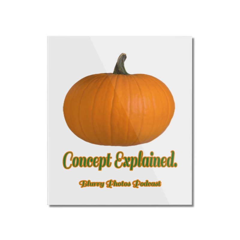 Pumpkin Explanation Home Mounted Acrylic Print by Blurry Photos's Artist Shop