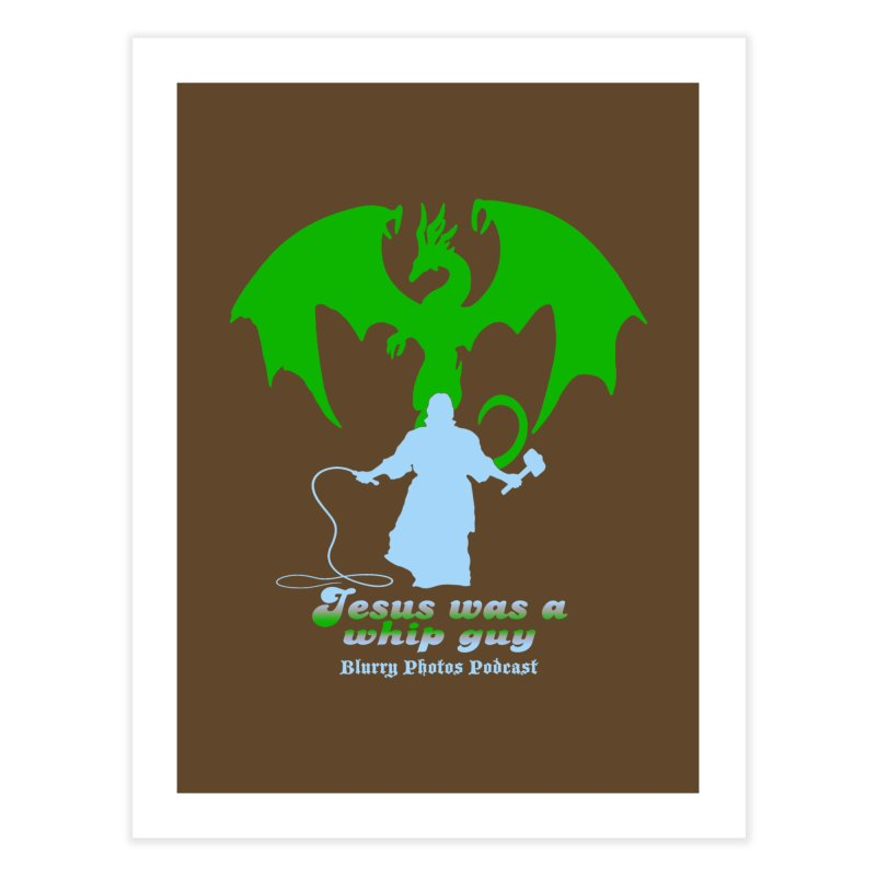 Jesus was a Whip Guy Home Fine Art Print by Blurry Photos's Artist Shop