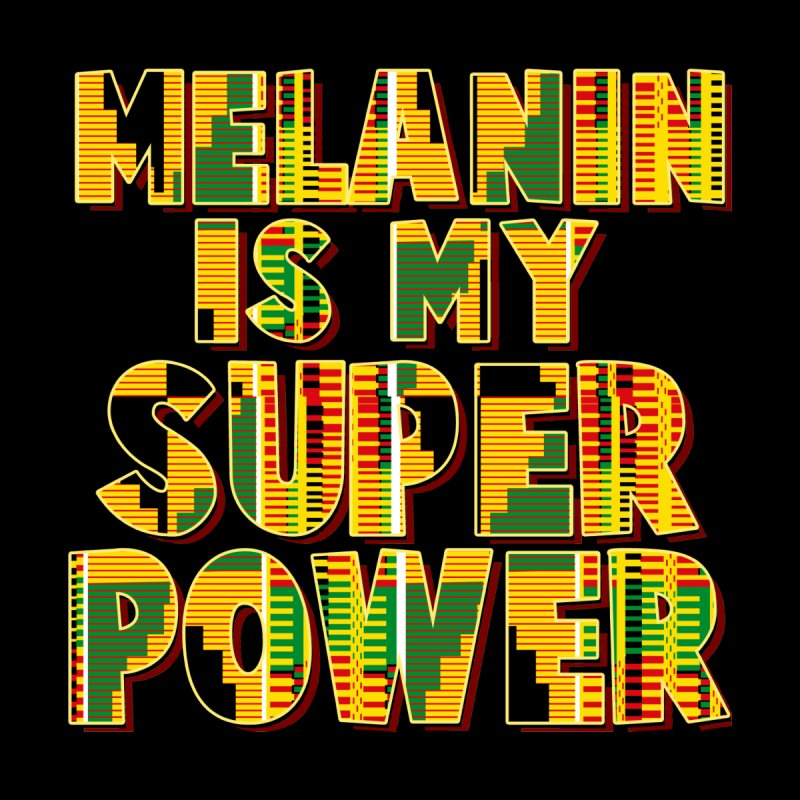 Melanin Is My Super Power by The Bold Ventures Collection