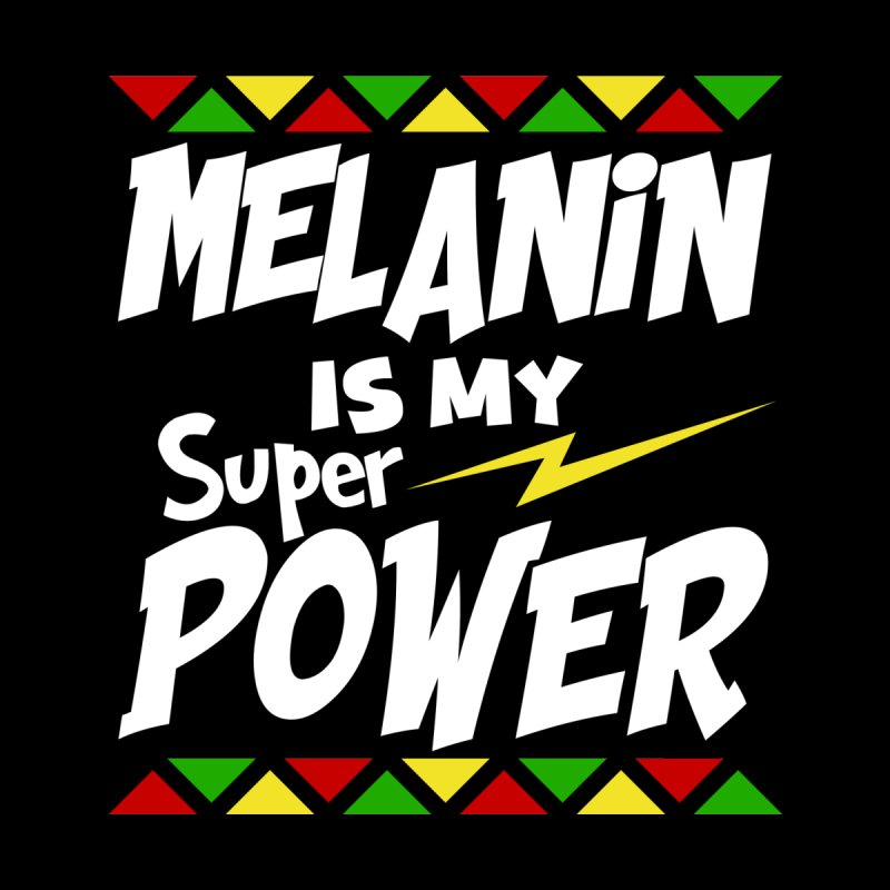 Melanin Is My Super Power #2 by The Bold Ventures Collection